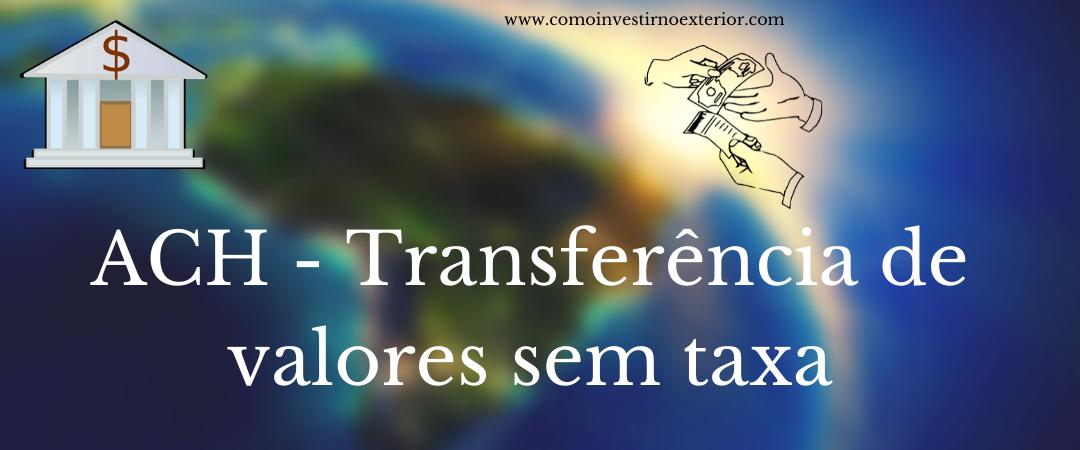 ACH – Como realizar transferências no exterior, sem custos