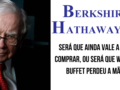Berkshire Hathaway vale a pena?