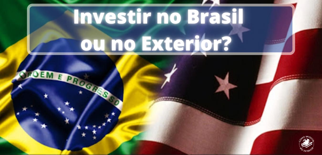 investir no Brasil ou no exterior